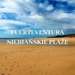 Fuerteventura, najpiękniejsze plaże w Europie