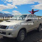 10 kroków jak zaplanować podróż swojego życia