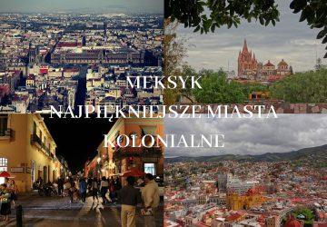 miasta kolonialne meksyku 360x250 - Najpiękniejsze miasta kolonialne Meksyku