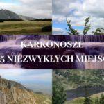 15 niezwykłych miejsc, które musisz zobaczyć w Karkonoszach